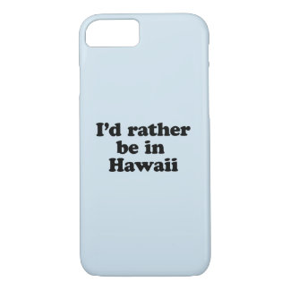I'd rather be in Hawaii iPhone 8/7 Case