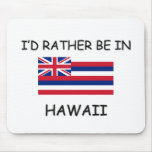 I'd rather be in Hawaii Mouse Mat