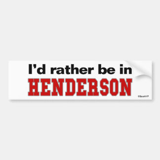 I'd Rather Be In Henderson Car Bumper Sticker