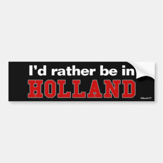 I'd Rather Be In Holland Bumper Sticker