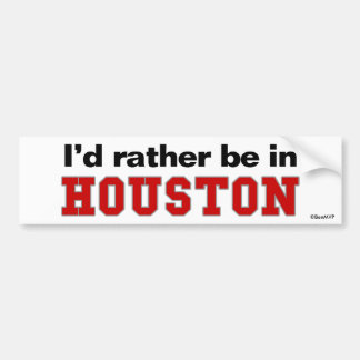 I'd Rather Be In Houston Bumper Sticker