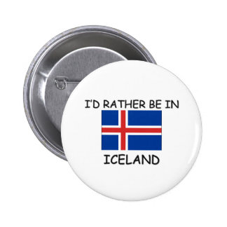 I'd rather be in Iceland 6 Cm Round Badge