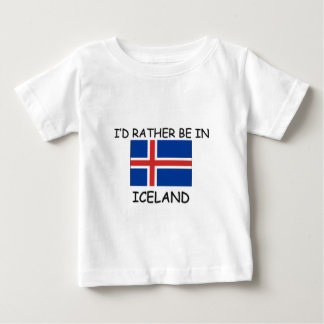 I'd rather be in Iceland Baby T-Shirt