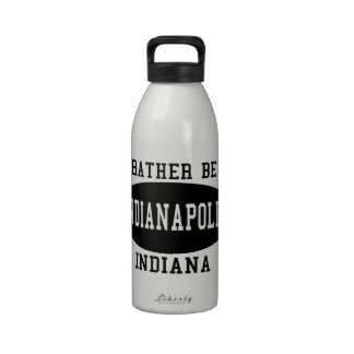 I'd Rather Be in Indianapolis Drinking Bottle