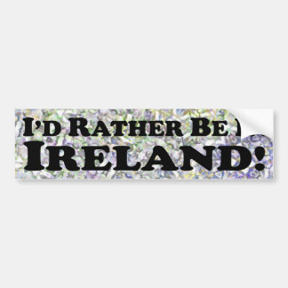 I'd Rather Be In Ireland - Bumper Sticker