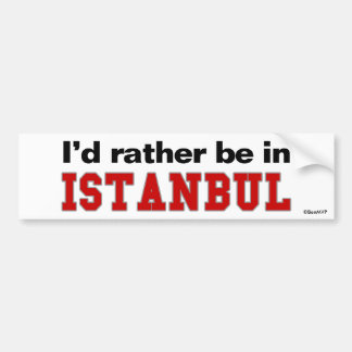 I'd Rather Be In Istanbul Bumper Sticker