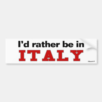 I'd Rather Be In Italy Bumper Sticker