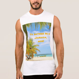 I'd rather be in Jamaica, mon Sleeveless Shirt