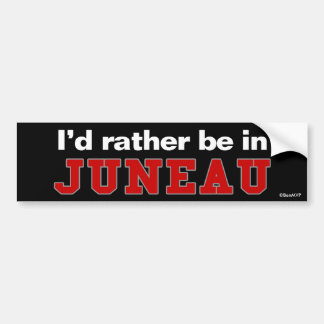 I'd Rather Be In Juneau Bumper Sticker