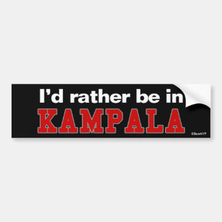I'd Rather Be In Kampala Bumper Sticker
