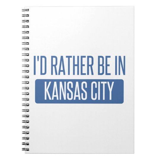 I'd rather be in Kansas City KS Spiral Notebook