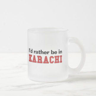I'd Rather Be In Karachi Frosted Glass Coffee Mug
