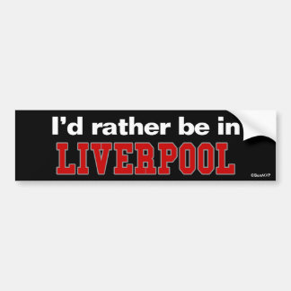 I'd Rather Be In Liverpool Bumper Sticker
