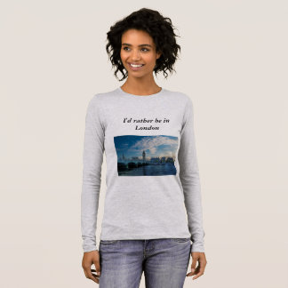 I'd rather be in London Long Sleeve T-Shirt