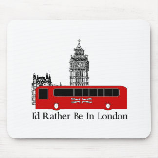 I'd Rather Be In London Mouse Pad