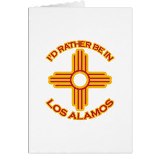 I'd Rather Be In Los Alamos Greeting Card