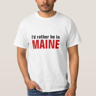 I'd rather be in Maine Tee Shirt