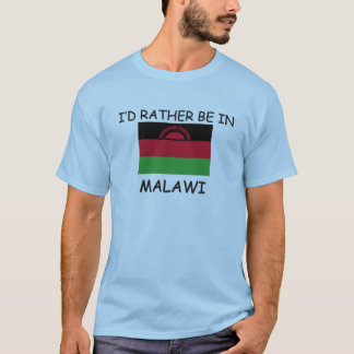 I'd rather be in Malawi T-Shirt