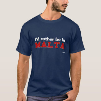 I'd Rather Be In Malta T-Shirt