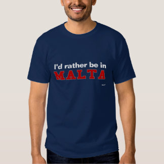 I'd Rather Be In Malta Tee Shirts