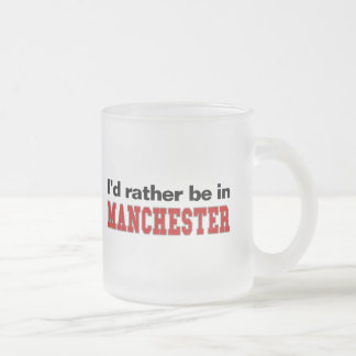 I'd Rather Be In Manchester Frosted Glass Coffee Mug
