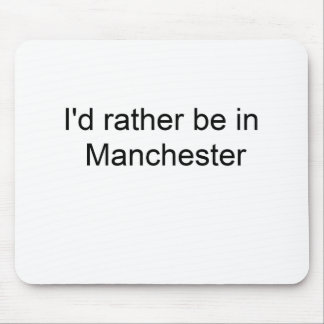 I'd rather be in Manchester ... Mouse Mat