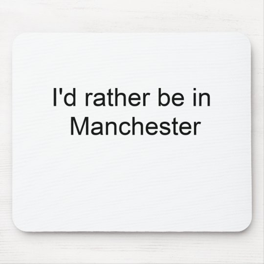 I'd rather be in Manchester  Mouse Mat