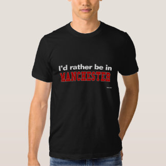 I'd Rather Be In Manchester Tshirts