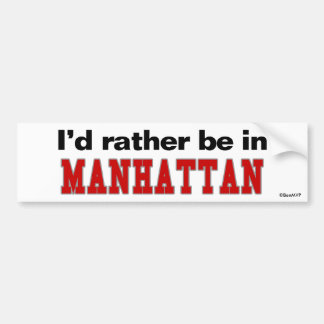I'd Rather Be In Manhattan Bumper Sticker