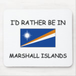 I'd rather be in Marshall Islands Mouse Pads