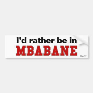 I'd Rather Be In Mbabane Bumper Sticker