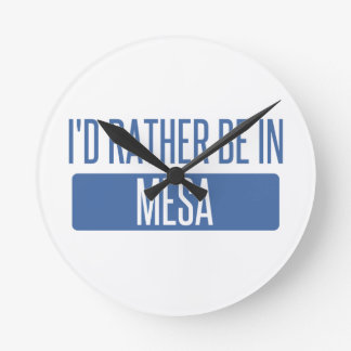 I'd rather be in Mesa Round Clock
