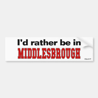 I'd Rather Be In Middlesbrough Car Bumper Sticker