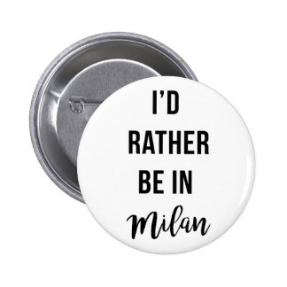 I'd Rather Be in Milan 6 Cm Round Badge
