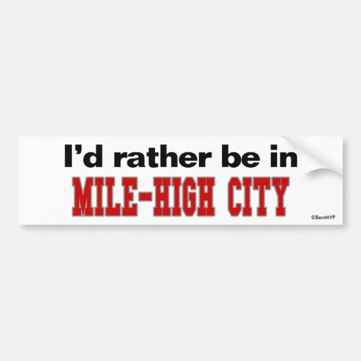 I'd Rather Be In Mile-High City Bumper Stickers