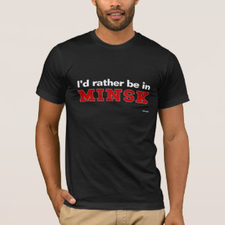I'd Rather Be In Minsk T-Shirt