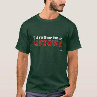 I'd Rather Be In Motown T-Shirt