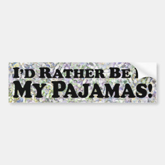 I'd Rather Be In My Pajamas - Bumper Sticker