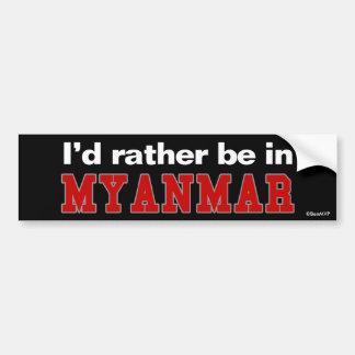 I'd Rather Be In Myanmar Bumper Sticker