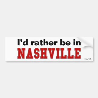 I'd Rather Be In Nashville Bumper Sticker