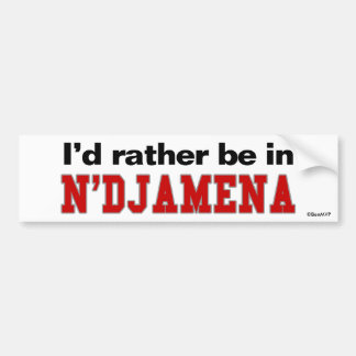 I'd Rather Be In N'Djamena Bumper Sticker