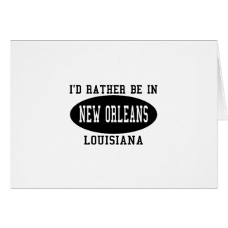 I'd Rather Be in new Orleans Greeting Card