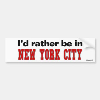 I'd Rather Be In New York City Bumper Sticker