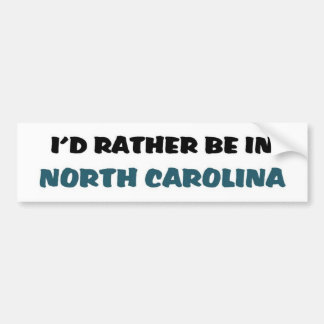 I'd rather be in North carolina Bumper Sticker