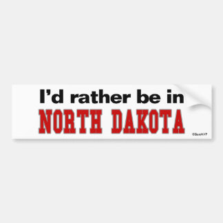 I'd Rather Be In North Dakota Bumper Sticker
