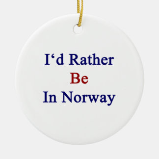 I'd Rather Be In Norway Christmas Ornament