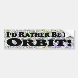 I'd Rather Be In Orbit - Bumper Sticker