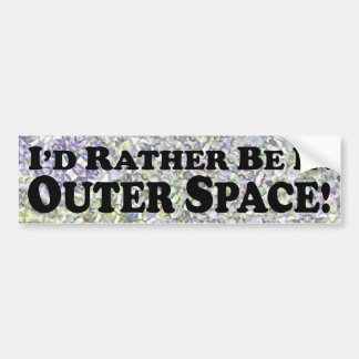 I'd Rather Be In Outer Space - Bumper Sticker