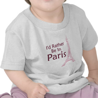 I'd Rather Be In Paris Tees
