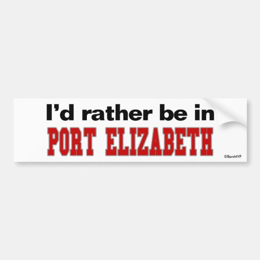 I'd Rather Be In Port Elizabeth Bumper Stickers